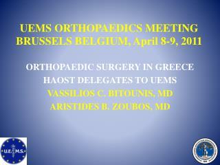 UEMS ORTHOPAEDICS MEETING  BRUSSELS BELGIUM, April 8-9, 2011