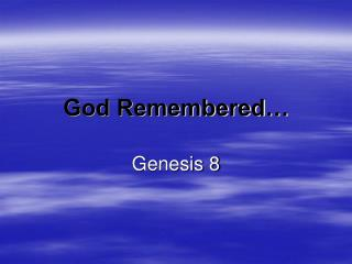 God Remembered…