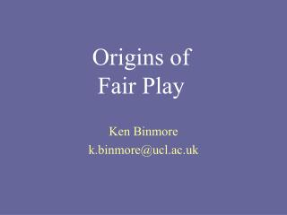 Origins of Fair Play