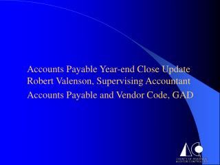 Accounts Payable Year-end Close Update Robert Valenson, Supervising Accountant