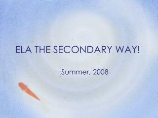 ELA THE SECONDARY WAY