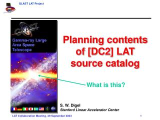 Planning contents of [DC2] LAT source catalog S. W. Digel Stanford Linear Accelerator Center
