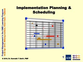 Implementation Planning & Scheduling