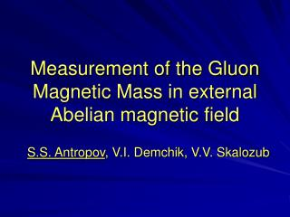 Measurement of the Gluon Magnetic Mass in external Abelian magnetic field