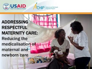 ADDRESSING  RESPECTFUL  MATERNITY CARE:  Reducing the medicalisation  of  maternal and