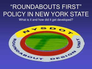 �ROUNDABOUTS FIRST� POLICY IN NEW YORK STATE What is it and how did it get developed?