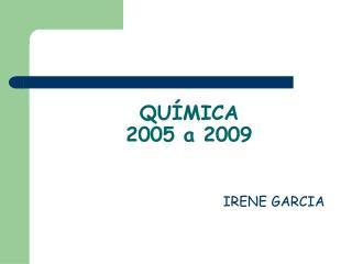 QUÍMICA  2005 a 2009