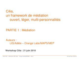 Cilia, un framework de médiation ouvert, léger, multi-personnalités PARTIE 1 : Médiation