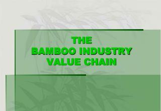 THE BAMBOO INDUSTRY  VALUE CHAIN