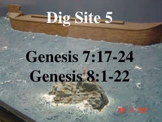 Dig Site 5 Genesis 7:17-24 Genesis 8:1-22