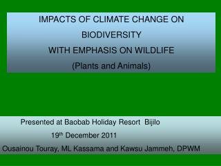 IMPACTS OF CLIMATE CHANGE ON  BIODIVERSITY  WITH EMPHASIS ON WILDLIFE  (Plants and Animals)