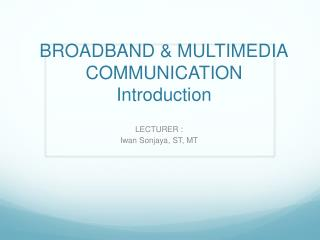 BROADBAND & MULTIMEDIA COMMUNICATION  Introduction
