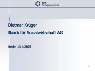 Dietmar Krüger Bank  für Sozialwirtschaft AG Berlin 13.4.2007