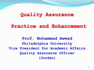 Quality Assurance  Practice and Enhancement Prof. Mohammad Awwad Philadelphia University