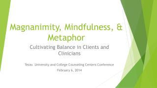 Magnanimity, Mindfulness, & Metaphor