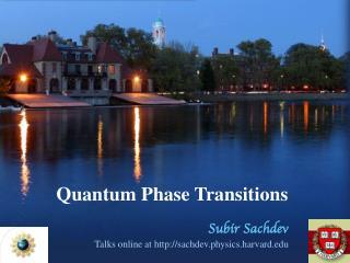 Quantum Phase Transitions Subir Sachdev Talks online at sachdev.physics.harvard