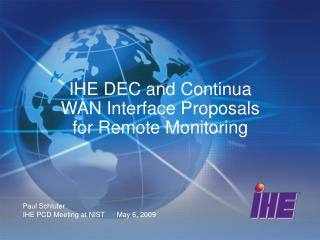 IHE DEC and Continua WAN Interface Proposals  for Remote Monitoring