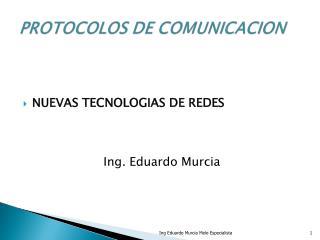 NUEVAS TECNOLOGIAS DE REDES Ing. Eduardo Murcia