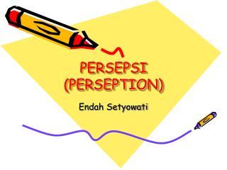 PERSEPSI (PERSEPTION)