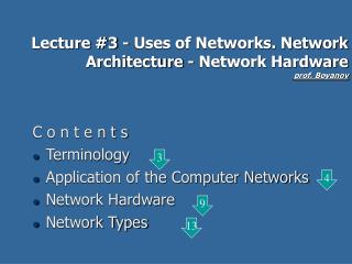 Lecture #3 - Uses of Networks. Network Architecture - Network Hardware prof. Boyanov