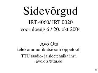 Sidevõrgud IRT 4060/ IRT 0020  vooruloeng 6 / 20. okt 2004