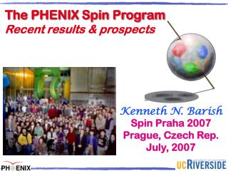 Kenneth N. Barish Spin Praha 2007  Prague, Czech Rep. July, 2007