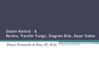 Sistem Kontrol  – 8 Review,  Transfer  Fungsi , Diagram Blok,  Dasar SisKon
