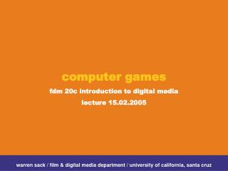 Computer games  fdm 20c introduction to digital media lecture 15.02.2005