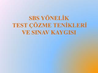 SBS YÖNELİK  TEST ÇÖZME TENİKLERİ VE SINAV KAYGISI