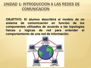 UNIDAD 1: INTRODUCCION A LAS REDES DE COMUNICACION
