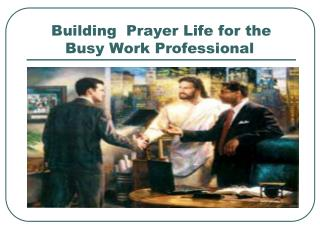 Building  Prayer Life for the Busy Work Professional
