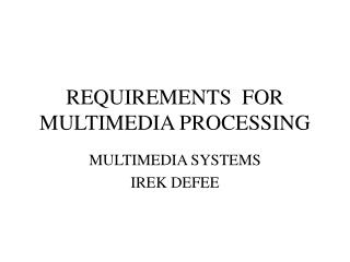 REQUIREMENTS  FOR MULTIMEDIA PROCESSING