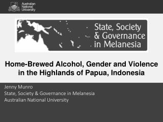 Home-Brewed Alcohol, Gender and Violence in the  Highlands of Papua, Indonesia