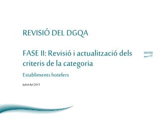 REVISIÓ DEL DGQA FASE II: Revisió i actualització dels criteris de la categoria
