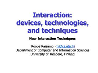 Interaction:  devices, technologies, and techniques  New Interaction Techniques    Roope Raisamo  rrcs.uta.fi  Departmen