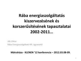 Rába  energiaszolgáltatás kiszervezésének  és  korszerűsítésének tapasztalatai 2002-2011…