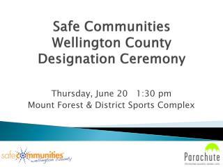 Safe Communities Wellington County Designation Ceremony