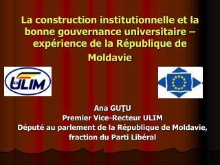 Ana GUŢU Premier Vice-Recteur  ULIM Député au parlement de la République de Moldavie,