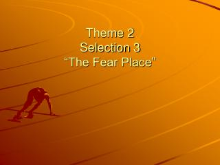 "Theme 2  Selection 3 ""The Fear Place"""