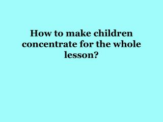 How to make children concentrate for the whole lesson