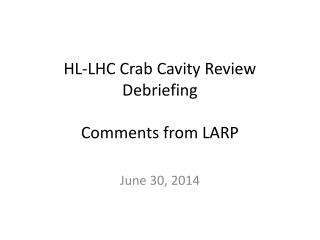 HL-LHC Crab Cavity Review Debriefing Comments from LARP