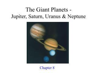 The Giant Planets - Jupiter, Saturn, Uranus  Neptune