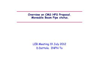 Overview on CMS HPS Proposal.  Moveable Beam Pipe status.