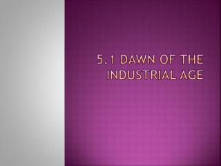 5.1 Dawn of the Industrial Age