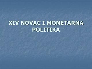 XIV NOVAC I MONETARNA POLITIKA