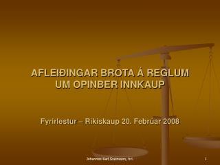 AFLEI INGAR BROTA   REGLUM  UM OPINBER INNKAUP   Fyrirlestur   R kiskaup 20. Febr ar 2008