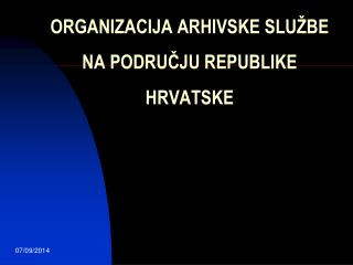 ORGANIZACIJA ARHIVSKE SLUŽBE NA PODRUČJU REPUBLIKE HRVATSKE