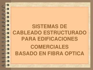 SISTEMAS DE CABLEADO ESTRUCTURADO PARA EDIFICACIONES COMERCIALES BASADO EN FIBRA OPTICA