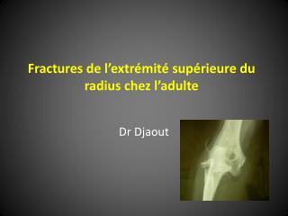Fractures de l'extrémité supérieure du radius chez l'adulte