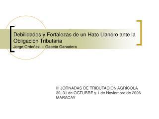 III JORNADAS DE TRIBUTACIÓN AGRÍCOLA 30, 31 de OCTUBRE y 1 de Noviembre de 2006 MARACAY